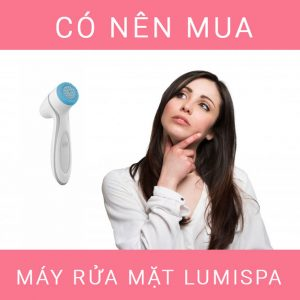 Có-nên-mua-máy-rửa-mặt-lumispa
